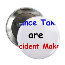 "Chance Takers Are Accident Makers 2.25"" Button"