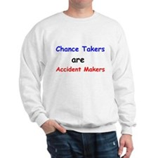 Chance Takers Are Accident Makers Sweatshirt