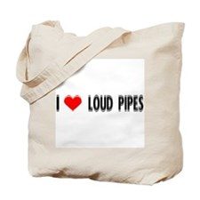 I Love Loud Pipes Tote Bag