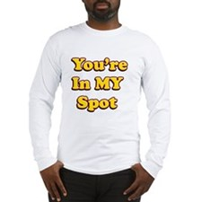 Youre In My Spot Long Sleeve T-Shirt