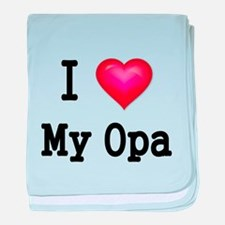 I LOVE MY OPA 2 baby blanket