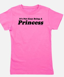 Its not easy being a Princess Girl's Tee