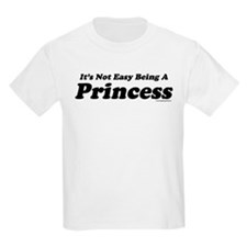 Its not easy being a Princess T-Shirt