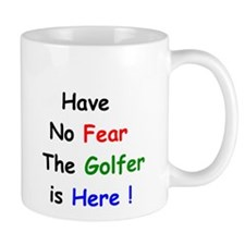 Have No Fear the Golfer is Here Mug