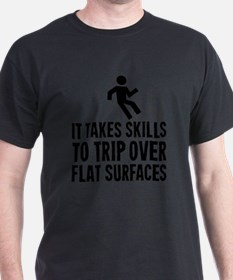 It Takes Skills To Trip Over Flat Surfaces T-Shirt