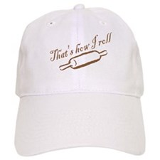 Thats How I Roll Baseball Baseball Cap