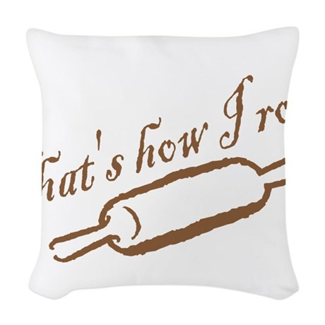 Throw Pillow Roll : Thats How I Roll Woven Throw Pillow by FamilySwagg
