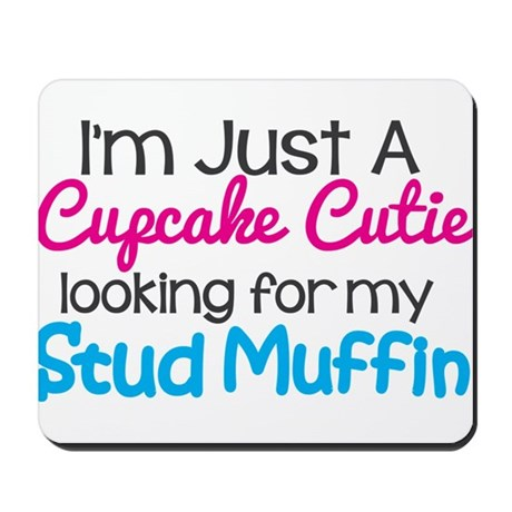 Im A Cupcake Cutie Looking For My Stud Muffin Mous