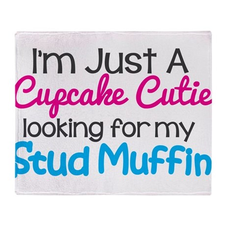 Im A Cupcake Cutie Looking For My Stud Muffin Thro