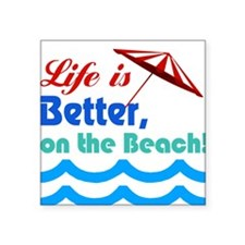 Life is better on the Beach! Sticker