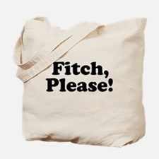 Fitch, Please! Tote Bag