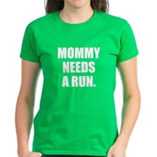 Mommy Needs a Run Women's T-Shirt
