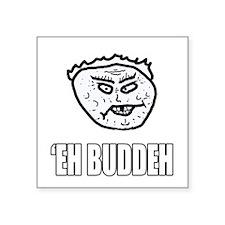 'Eh Buddeh Sticker