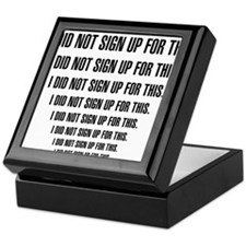 I DID NOT SIGN UP FOR THIS Keepsake Box