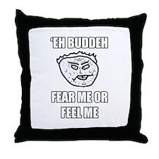 Eh Buddeh - Fear Me Throw Pillow