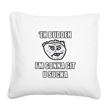 Eh Buddeh - Gonna Git Square Canvas Pillow