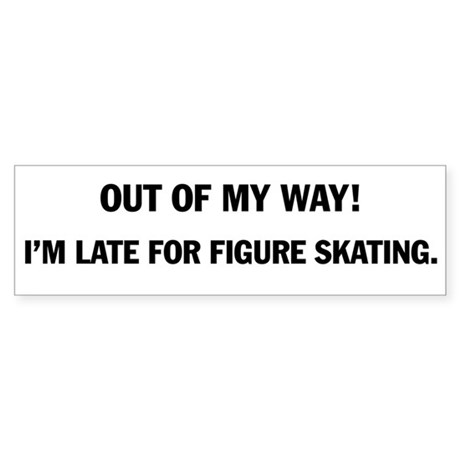 Late for Figure skating bumper sticker