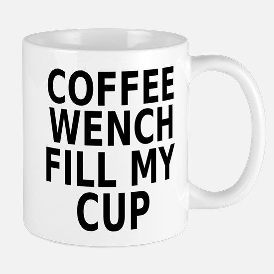 Coffee wench fill my cup Mug