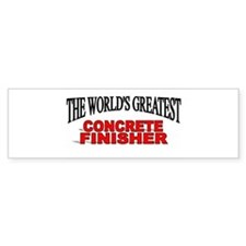 The Worlds Greatest Concrete Finisher Bumper Stick