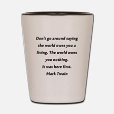 What the World Owes Mark Twain Shot Glass