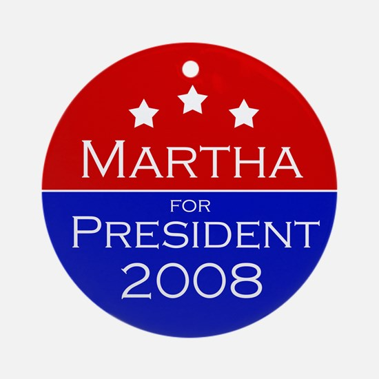 Martha for president Ornament (Round)
