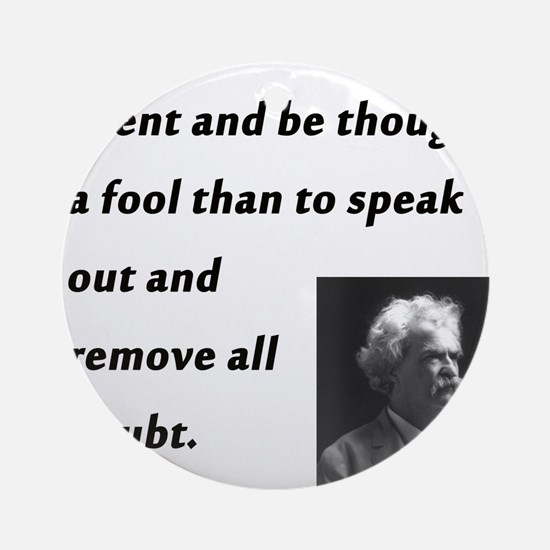 Better To Remain Silent Mark Twain Round Ornament