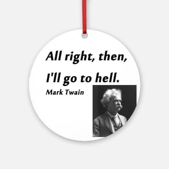 Go To Hell Mark Twain Round Ornament