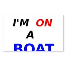 Im On A Boat Decal