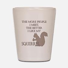 Like My Squirrel Shot Glass