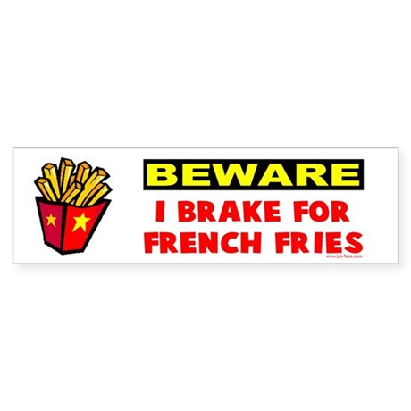 BEWARE - I BRAKE FOR FRENCH FRIES bumper sticker
