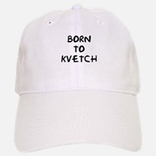 """Born to Kvetch text-only"" Baseball Baseball Cap"