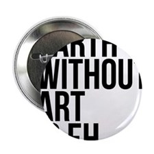 "Earth Without Art 2.25"" Button"
