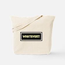 WHATEVER!! Tote Bag