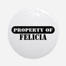 Property of Felicia Ornament (Round)