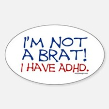 I'm not a brat! I have ADHD! Oval Decal