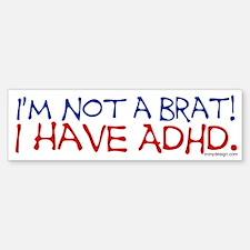 I'm not a brat! I have ADHD! Bumper Bumper Bumper Sticker