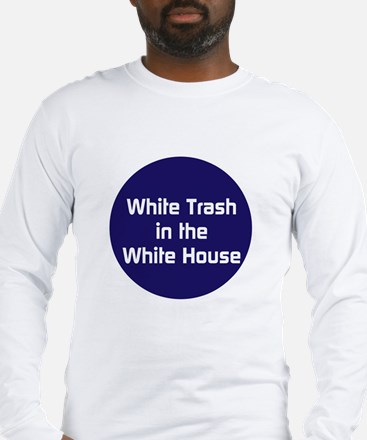 White trash in the White House Long Sleeve T-Shirt