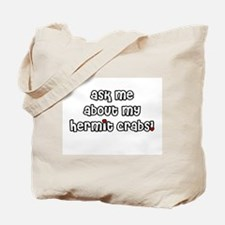 Ask Me About My Hermit Crabs! Tote Bag