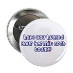 Have you hugged your hermit c Button
