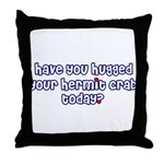 Have you hugged your hermit c Throw Pillow
