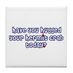 Have you hugged your hermit c Tile Coaster