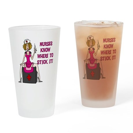 Nurses Know Where to Stick It Drinking Glass