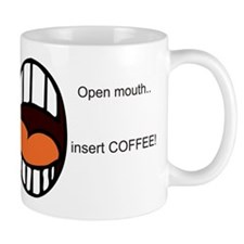 Open Mouth..Insert COFFEE! Mug