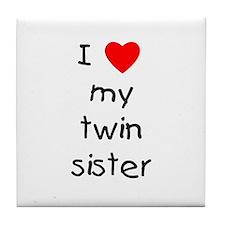 I love my twin sister Tile Coaster