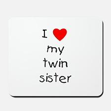 I love my twin sister Mousepad