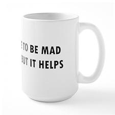 Be mad. It helps. Mug