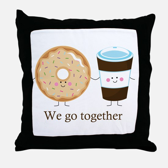 We go together like coffee and donuts Throw Pillow