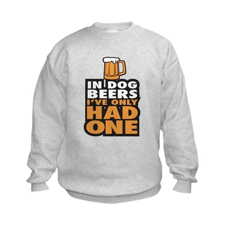In Dog Beers Ive Only had one Sweatshirt