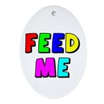 The Feed Me Oval Ornament
