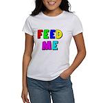 The Feed Me Women's T-Shirt